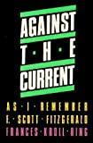 img - for Against the Current: As I Remember F. Scott Fitzgerald by Frances Ring (1985-09-03) book / textbook / text book