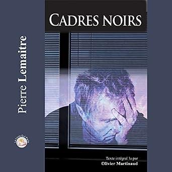 Amazon Com Cadres Noirs Audible Audio Edition Pierre