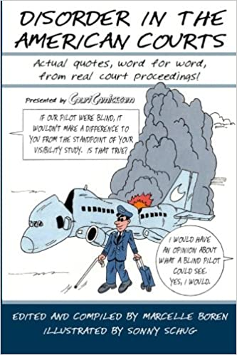 Disorder in the American Courts: Actual quotes, word for word, from real court proceedings! Presented by CourtComics.com