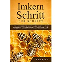 Imkern Schritt für Schritt : Für Anfänger und Hobby Imker – Der Weg zum eigenen Bienenvolk mit artgerechter Haltung (Imker werden - Imkern der leichte Einstieg - Imkern Anleitung)