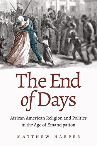The End of Days: African American Religion and Politics in the Age of Emancipation