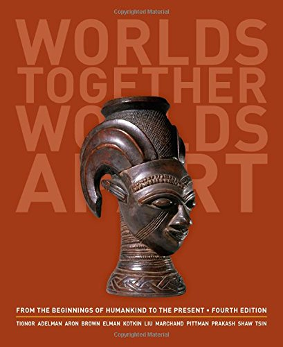 Worlds Together, Worlds Apart: A History of the World: From the Beginnings of Humankind to the Present (Fourth Edition) (Vol. One-Volume)