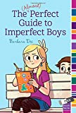 The (Almost) Perfect Guide to Imperfect Boys, Barbara Dee, 1481405632