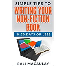 Simple Tips to  Writing Your Non-Fiction Book: In 30 Days or Less. How to Write a Book (Simple Tips for Authors)