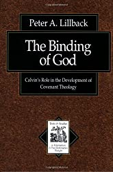 The Binding of God: Calvin's Role in the Development of Covenant Theology (Texts and Studies in Reformation and Post-Reformation Thought)