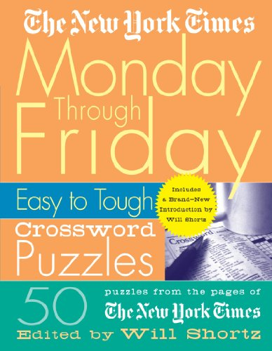 The New York Times Monday Through Friday Easy To Tough Crossword Puzzles  50 Puzzles From The Pages Of The New York Times  New York Times Crossword Puzzles