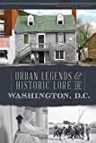 Urban Legends and Historic Lore of Washington, D. C., Robert S. Pohl, 1626191964