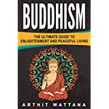 Buddhism: The Ultimate Guide to Enlightenment and Peaceful Living (Zen, Mindfulness, Meditation, Buddhism)