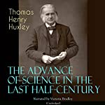 The Advance of Science in the Last Half-Century | Thomas Henry Huxley