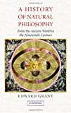 A History of Natural Philosophy : From the Ancient World to the Nineteenth Century, Grant, Edward, 0521869315