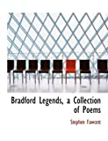 Bradford Legends, a Collection of Poems, Stephen Fawcett, 0554865920