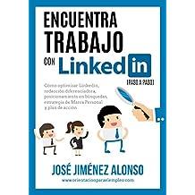 Encuentra trabajo con Linkedin (paso a paso): Cómo optimizar Linkedin, redacción diferenciadora, posicionamiento en búsquedas, estrategia de Marca Personal y Plan de Acción. (Spanish Edition)