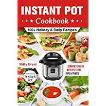 Instant Pot Cookbook: 100 + Holiday & Daily Recipes