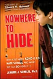 Nowhere to Hide: Why Kids with ADHD and LD Hate School and What We Can Do About It by Jerome J. Schultz (2011-08-09)