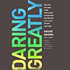 Daring Greatly: How the Courage to Be Vulnerable Transforms the Way We Live, Love, Parent, and Lead Audiobook by Brené Brown PhD Narrated by Karen White