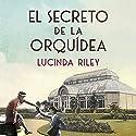 El secreto de la orquídea [The Secret of the Orchid] Hörbuch von Lucinda Riley, Patricia Orts - translator Gesprochen von: Anna Palleja