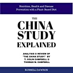 The China Study Explained: Analysis & Review of The China Study by T. Colin Campbell & Thomas M. Campbell | Russell Dawson