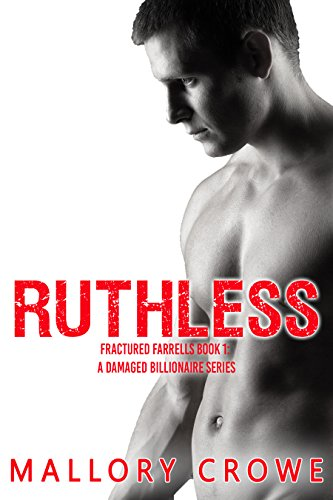 Ruthless (Fractured Farrells: A Damaged Billionaire Series Book 1) by [Crowe, Mallory]