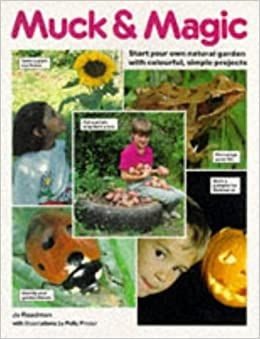 Muck and Magic: Start Your Own Natural Garden with Colourful, Simple Projects by Jo Readman (1993-03-06)