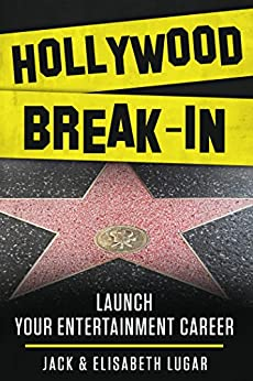Hollywood Break-In: Launch your entertainment career by [Lugar, Jack, Lugar, Elisabeth]