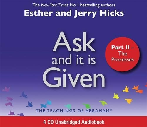 Ask And It Is Given - Part II: The Processes (Pt.II)