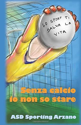 Senza calcio io non so stare: La passione per lo sport più bello del mondo raccontata dai bambini di Arzano por Sporting Arzano ASD
