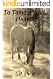To Tame a Wild Heart