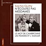 N'écoutez pas Mesdames | Sacha Guitry