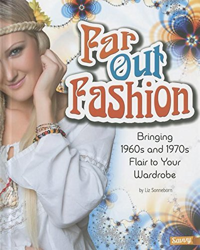 Far Out Fashion: Bringing 1960s and 1970s Flair to Your Wardrobe (Fashion -
