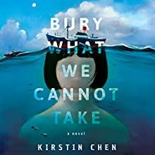 Bury What We Cannot Take: A Novel Audiobook by Kirstin Chen Narrated by Emily Woo Zeller