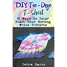 DIY Tie-Dye T-Shirt: 15 Ways To Color Blast Your Boring White T-Shirts