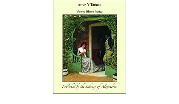 Amazon.com: Arroz Y Tartana (Spanish Edition) eBook: Vicente Blasco Ibáñez: Kindle Store