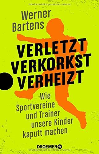 Verletzt, verkorkst, verheizt: Wie Sportvereine und Trainer unsere Kinder kaputt machen