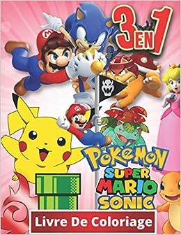 3 En 1 Pokemon Sonic Super Mario Livre De Coloriage 100 Images De Haute Qualite Livre De Coloriage Special Pour Les Enfants Et Les Fans De Cadeaux Pour Les Enfants French