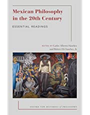 Mexican Philosophy in the 20th Century: Essential Readings (Oxford New Histories of Philosophy)