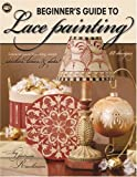img - for Beginner's Guide to Lace Painting (Leisure Arts #22605) by Patricia K. Rawlinson (2006-06-01) book / textbook / text book