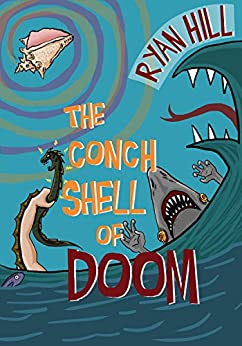 The Conch Shell of Doom by [Hill, Ryan]