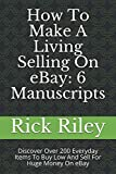 How To Make A Living Selling On eBay: 6 Manuscripts: Discover Over 200