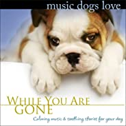 Music Dogs Love: While You Are Gone (Calm Music for Dogs Relaxation & Separation Anxi
