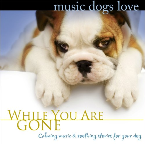Music Dogs Love: While You Are Gone by Robbins Island Music