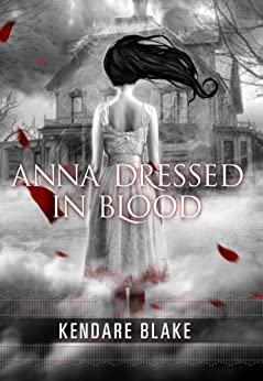 Anna Dressed in Blood (Anna Dressed in Blood Series Book 1) by [Blake, Kendare]