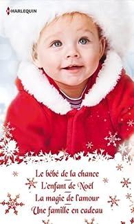 Quatre romances pour Noël : Le bébé de la chance - L'enfant de Noël - La magie de l'amour - Une famille en cadeau par Lucy Monroe