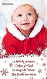 Quatre romances pour Noël : Le bébé de la chance - L'enfant de Noël - La magie de l'amour - Une famille en cadeau par Monroe