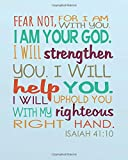 img - for Fear not, for I am with you. I am your god. I will strengthen you. I will help you. I will uphold you with my righteous right hand.: Bible Verse Christian Floral Journal Series (Volume 2) book / textbook / text book