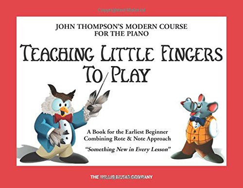 Teaching Music - Teaching Little Fingers to Play: A Book for the Earliest Beginner (John Thompsons Modern Course for The Piano)