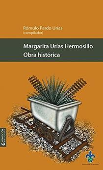 Obra histórica (Biblioteca) de [Urías Hermosillo, Margarita]
