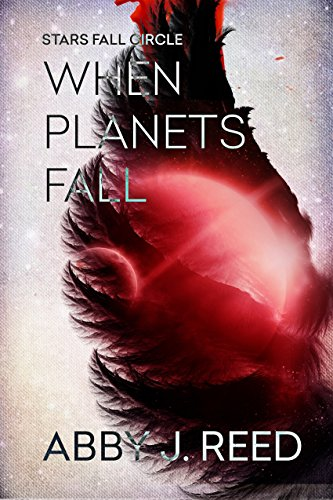 When Planets Fall (Stars Fall Circle Book 1) by [Reed, Abby J.]