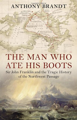 Man Who Ate His Boots: Sir John Franklin