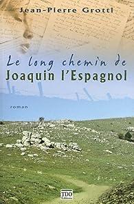 Le long chemin de Joaquin l'Espagnol par Jean Pierre Grotti