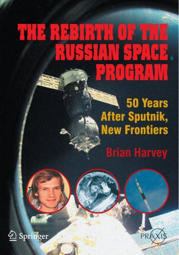 The Rebirth of the Russian Space Program: 50 Years After Sputnik, New Frontiers (Springer Praxis Books)